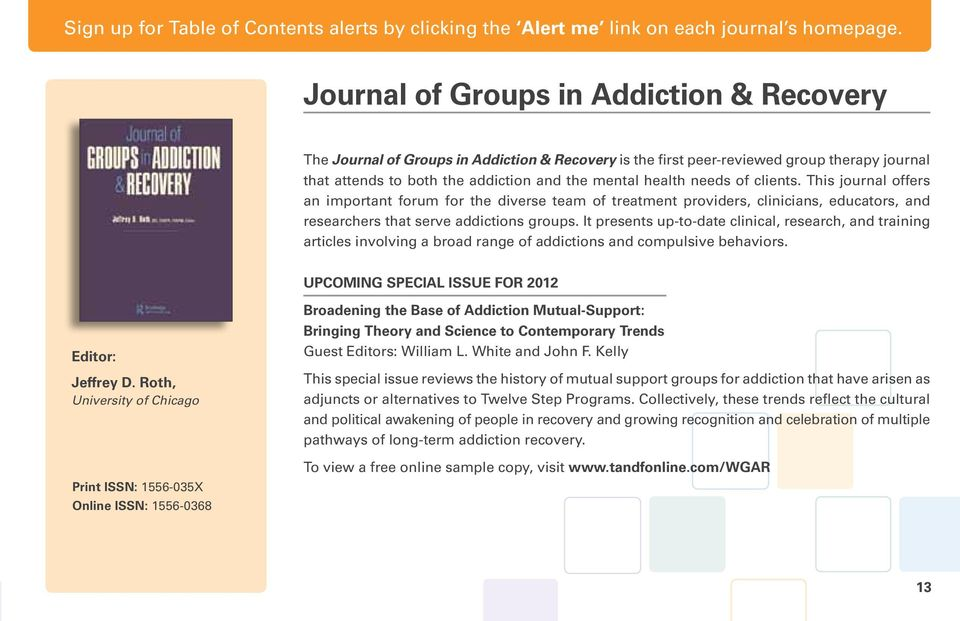 of clients. This journal offers an important forum for the diverse team of treatment providers, clinicians, educators, and researchers that serve addictions groups.