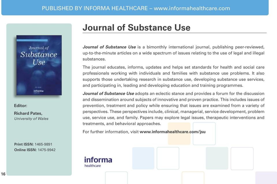 legal and illegal substances. The journal educates, informs, updates and helps set standards for health and social care professionals working with individuals and families with substance use problems.