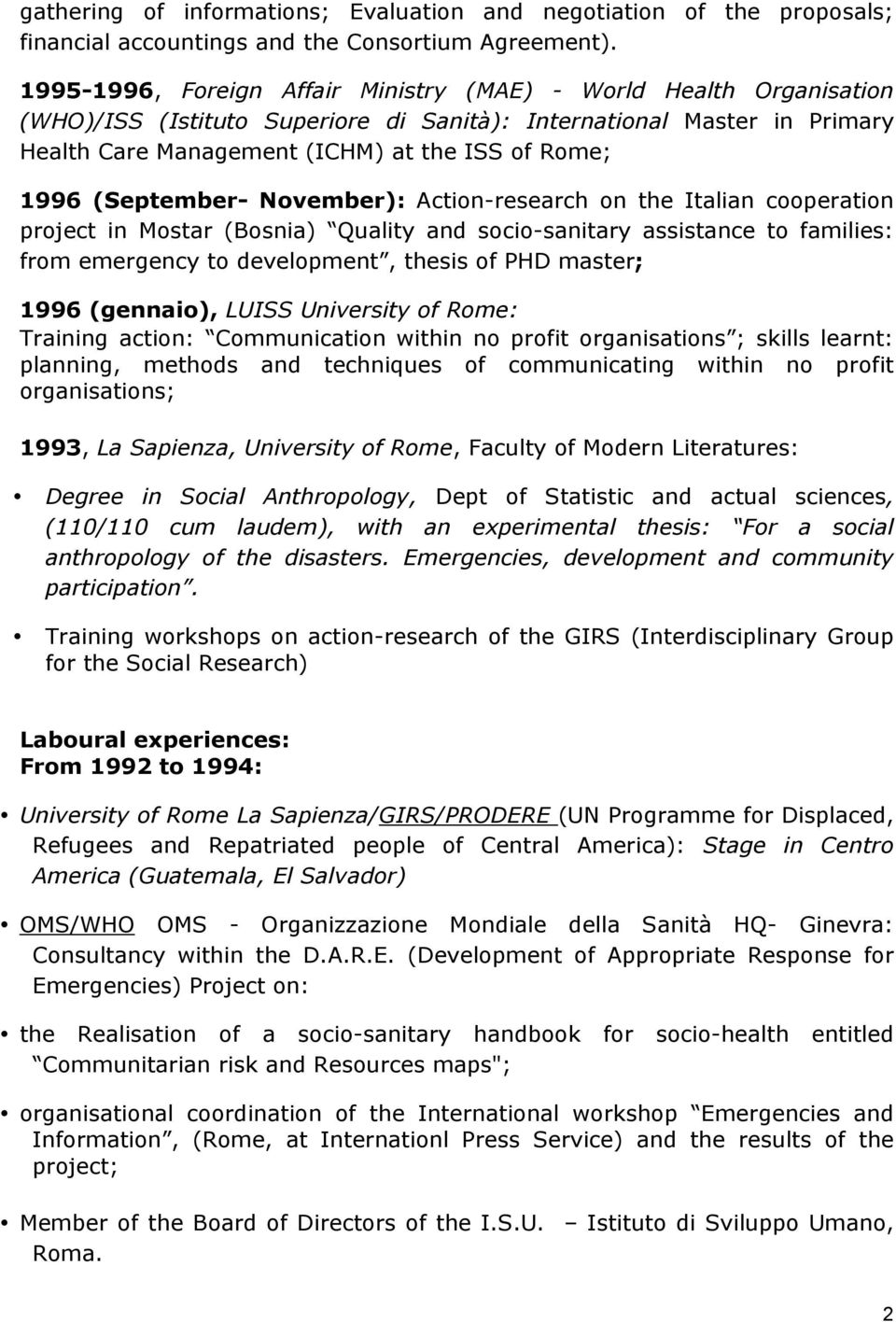 (September- November): Action-research on the Italian cooperation project in Mostar (Bosnia) Quality and socio-sanitary assistance to families: from emergency to development, thesis of PHD master;