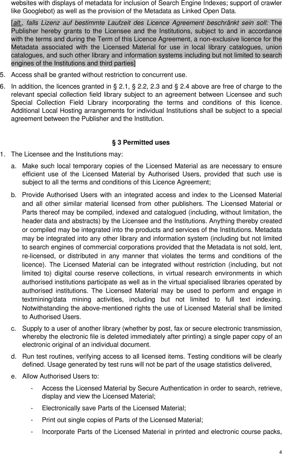 during the Term of this Licence Agreement, a non-exclusive licence for the Metadata associated with the Licensed Material for use in local library catalogues, union catalogues, and such other library