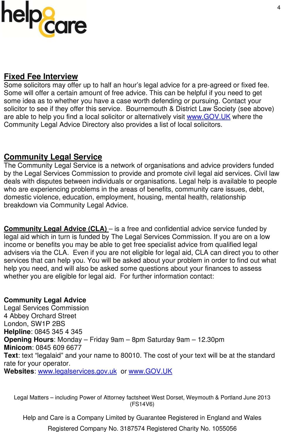 Bournemouth & District Law Society (see above) are able to help you find a local solicitor or alternatively visit www.gov.