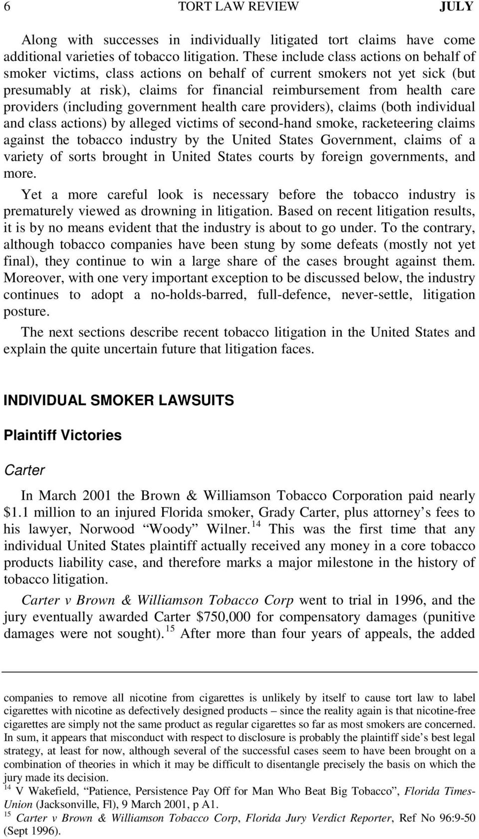 providers (including government health care providers), claims (both individual and class actions) by alleged victims of second-hand smoke, racketeering claims against the tobacco industry by the