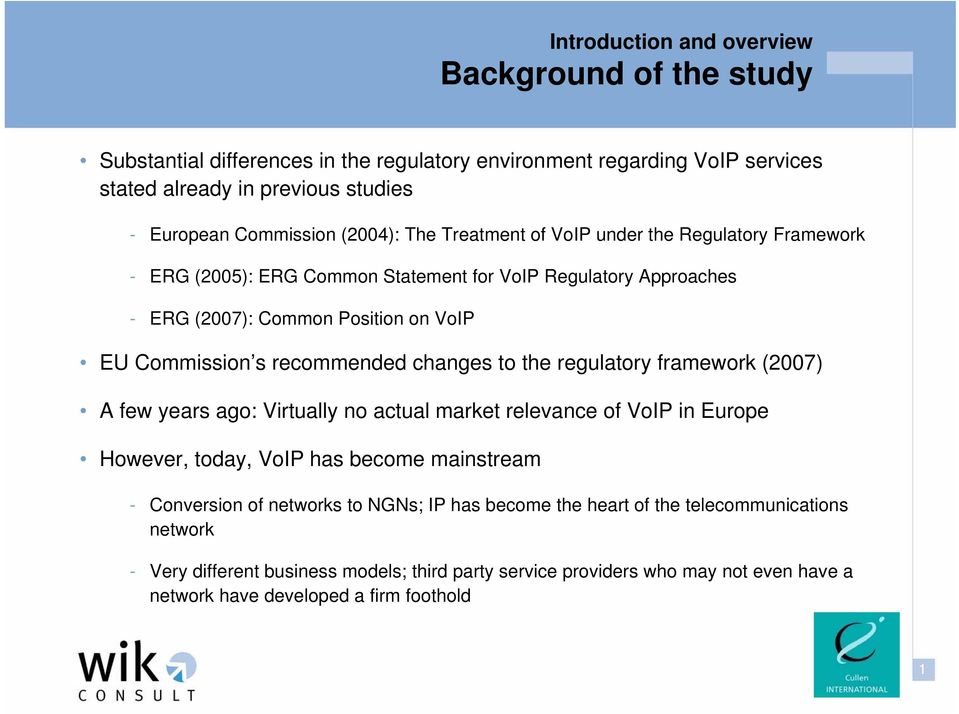the regulatory framework (2007) A few years ago: Virtually no actual market relevance of VoIP in Europe However, today, VoIP has become mainstream - Conversion of networks to NGNs;
