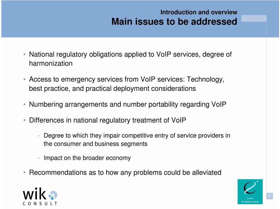 portability regarding VoIP Differences in national regulatory treatment of VoIP - Degree to which they impair competitive entry of