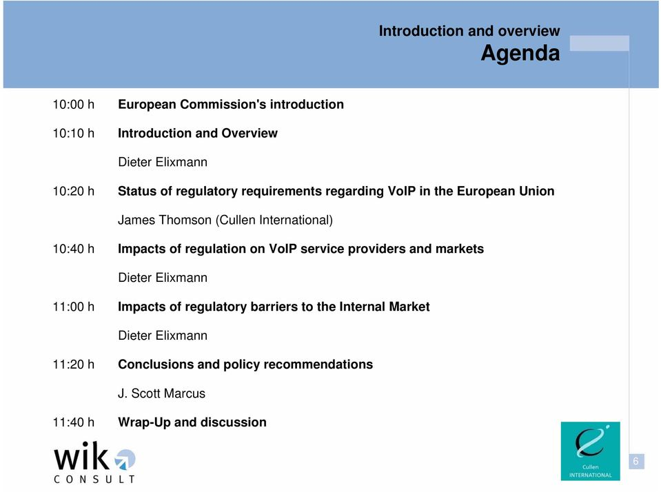 regulation on VoIP service providers and markets Dieter Elixmann 11:00 h Impacts of regulatory barriers to the