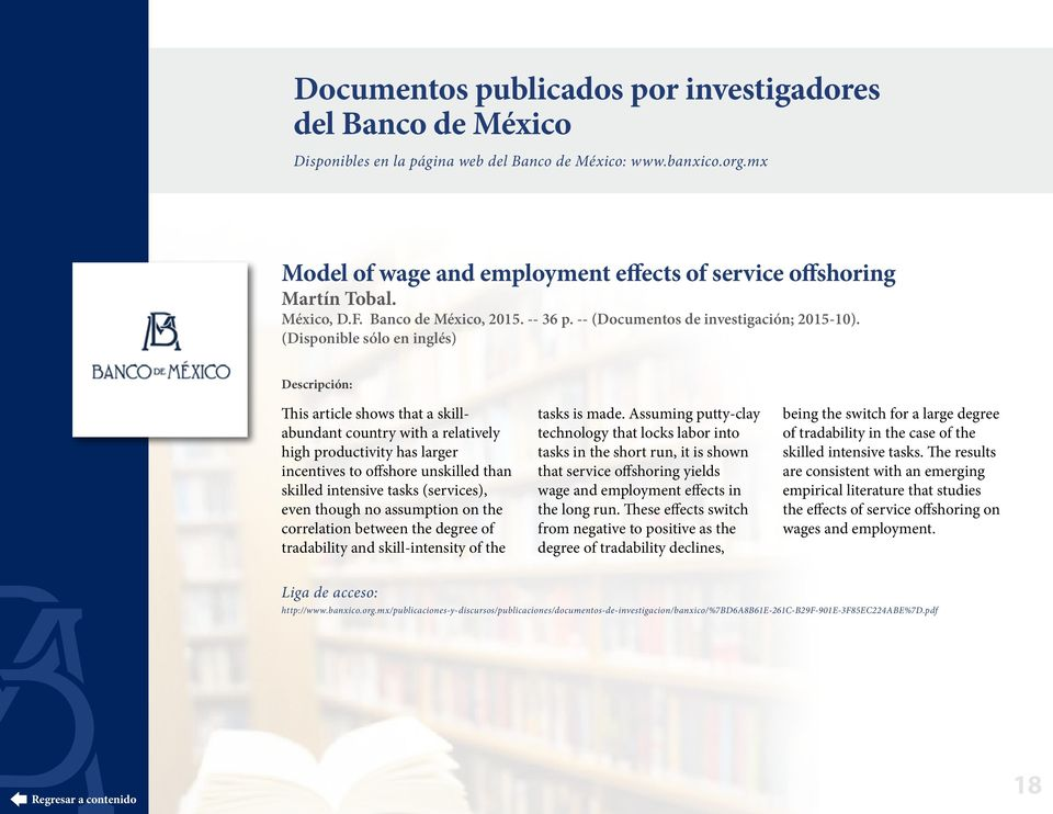 (Disponible sólo en inglés) Descripción: This article shows that a skillabundant country with a relatively high productivity has larger incentives to offshore unskilled than skilled intensive tasks