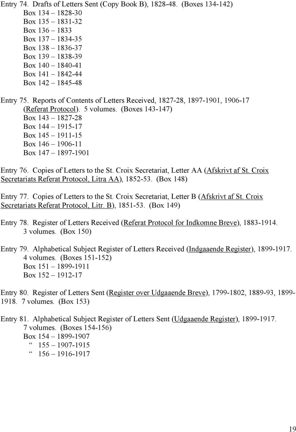 Reports of Contents of Letters Received, 1827-28, 1897-1901, 1906-17 (Referat Protocol). 5 volumes.