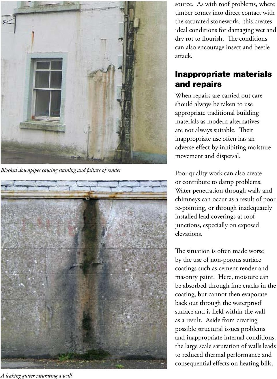 Inappropriate materials and repairs When repairs are carried out care should always be taken to use appropriate traditional building materials as modern alternatives are not always suitable.