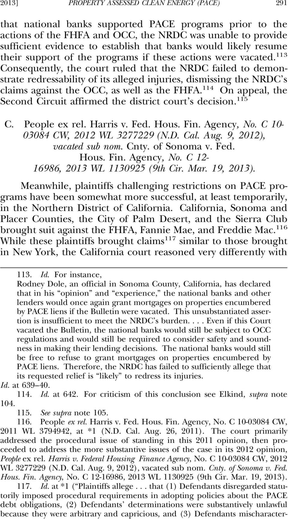 113 Consequently, the court ruled that the NRDC failed to demonstrate redressability of its alleged injuries, dismissing the NRDC s claims against the OCC, as well as the FHFA.