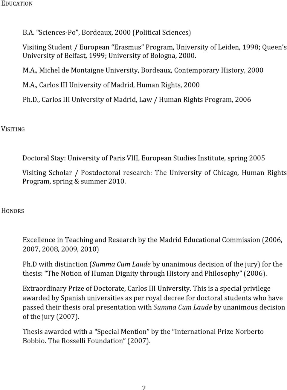 , Carlos III University of Madrid, Law / Human Rights Program, 2006 VISITING Doctoral Stay: University of Paris VIII, European Studies Institute, spring 2005 Visiting Scholar / Postdoctoral research:
