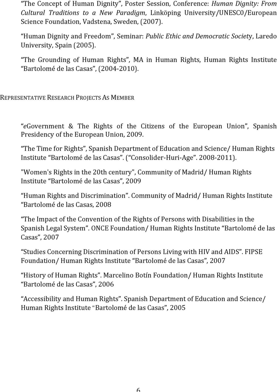 The Grounding of Human Rights, MA in Human Rights, Human Rights Institute Bartolomé de las Casas, (2004-2010).