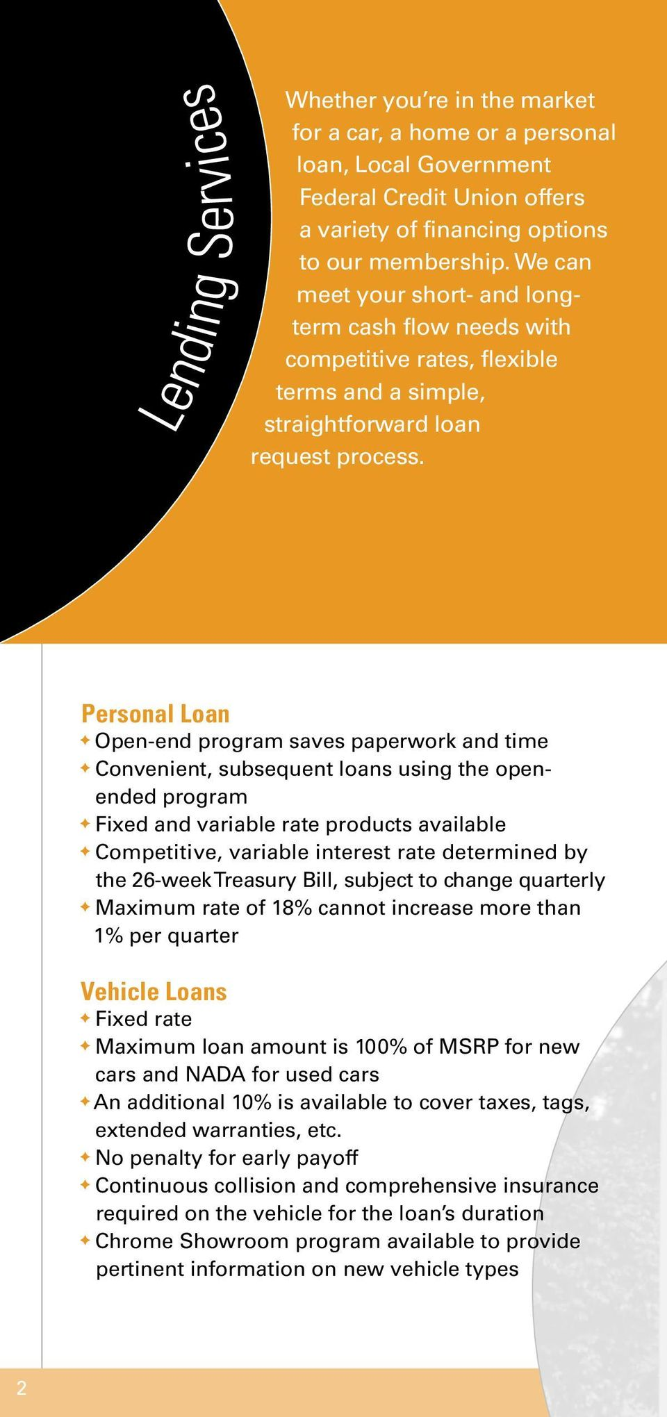 Personal Loan Open-end program saves paperwork and time Convenient, subsequent loans using the openended program Fixed and variable rate products available Competitive, variable interest rate