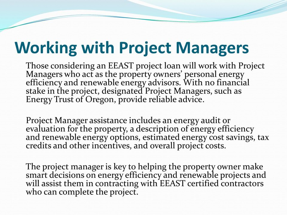 Project Manager assistance includes an energy audit or evaluation for the property, a description of energy efficiency and renewable energy options, estimated energy cost savings, tax credits