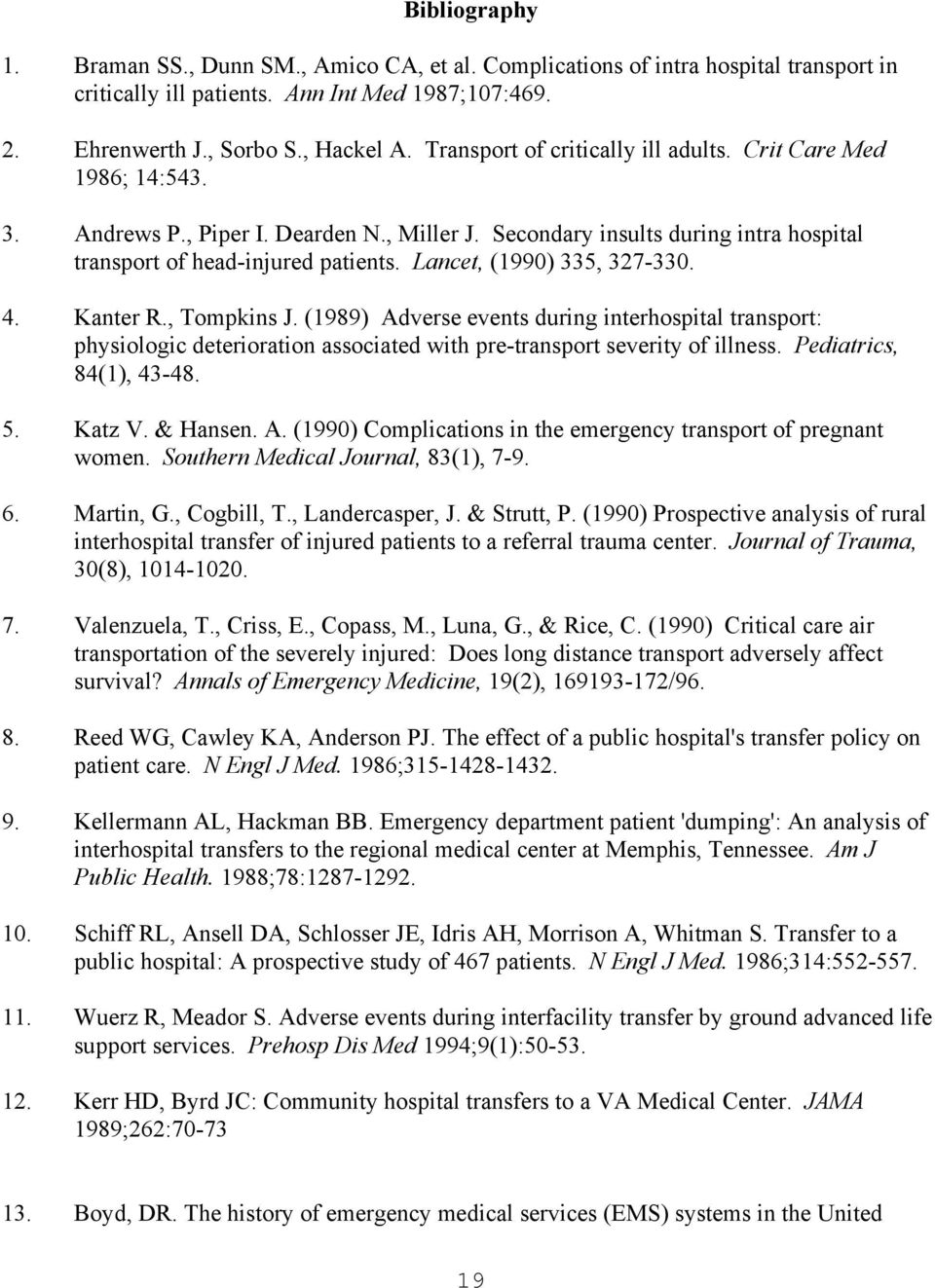 Lancet, (1990) 335, 327-330. 4. Kanter R., Tompkins J. (1989) Adverse events during interhospital transport: physiologic deterioration associated with pre-transport severity of illness.