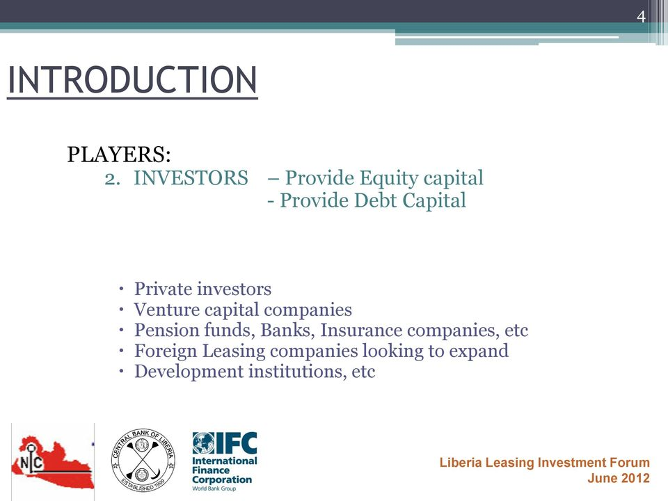 Private investors Venture capital companies Pension funds,