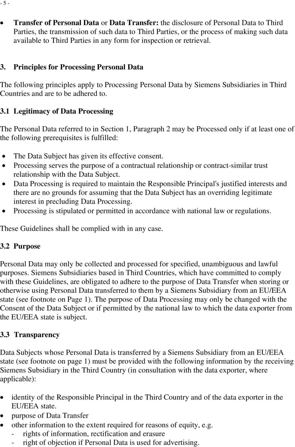 Principles for Processing Personal Data The following principles apply to Processing Personal Data by Siemens Subsidiaries in Third Countries and are to be adhered to. 3.