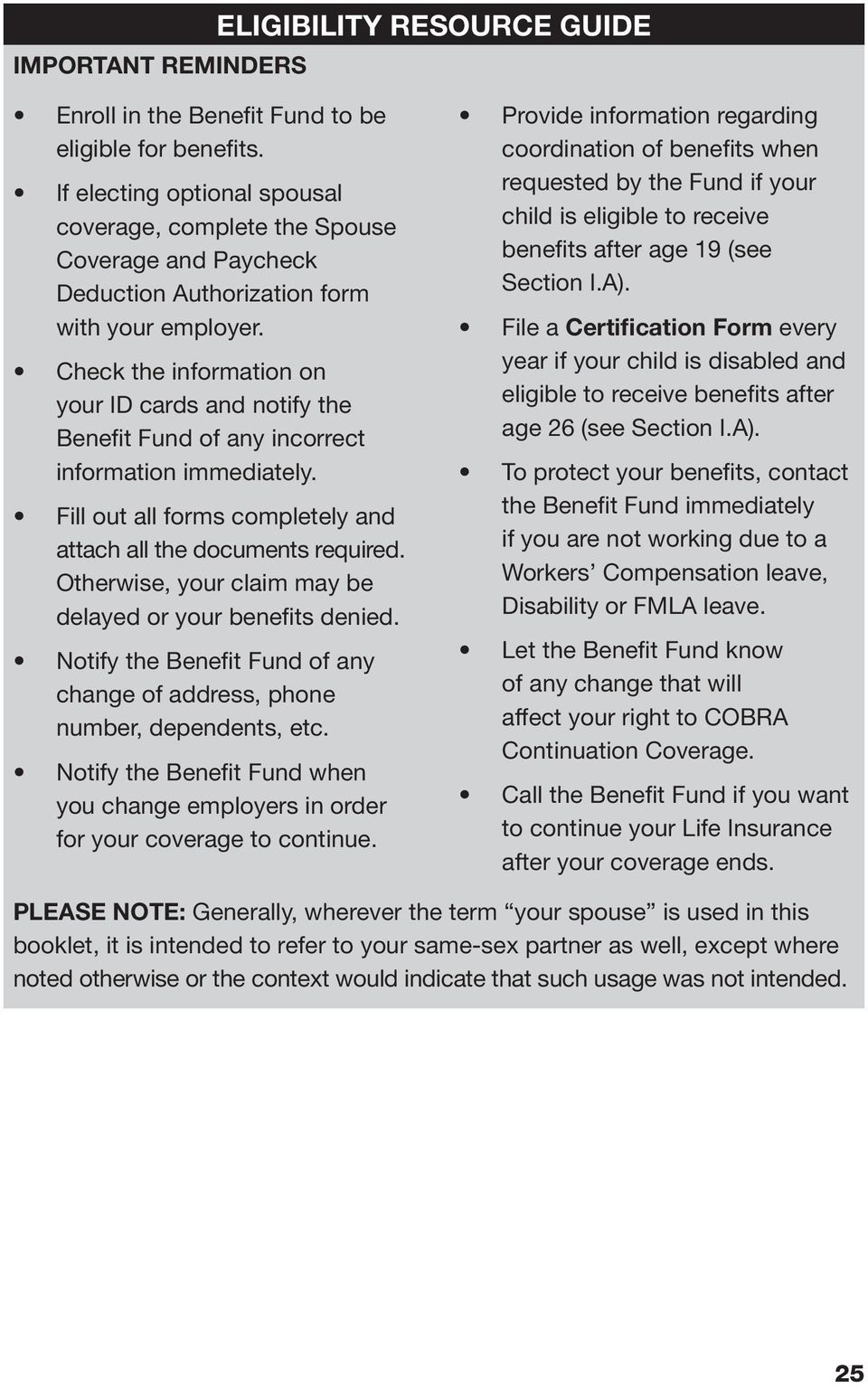 Check the information on your ID cards and notify the Benefit Fund of any incorrect information immediately. Fill out all forms completely and attach all the documents required.