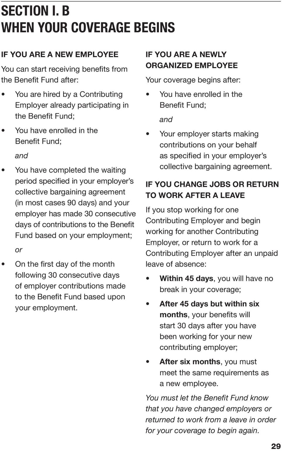 You have enrolled in the Benefit Fund; and You have completed the waiting period specified in your employer s collective bargaining agreement (in most cases 90 days) and your employer has made 30