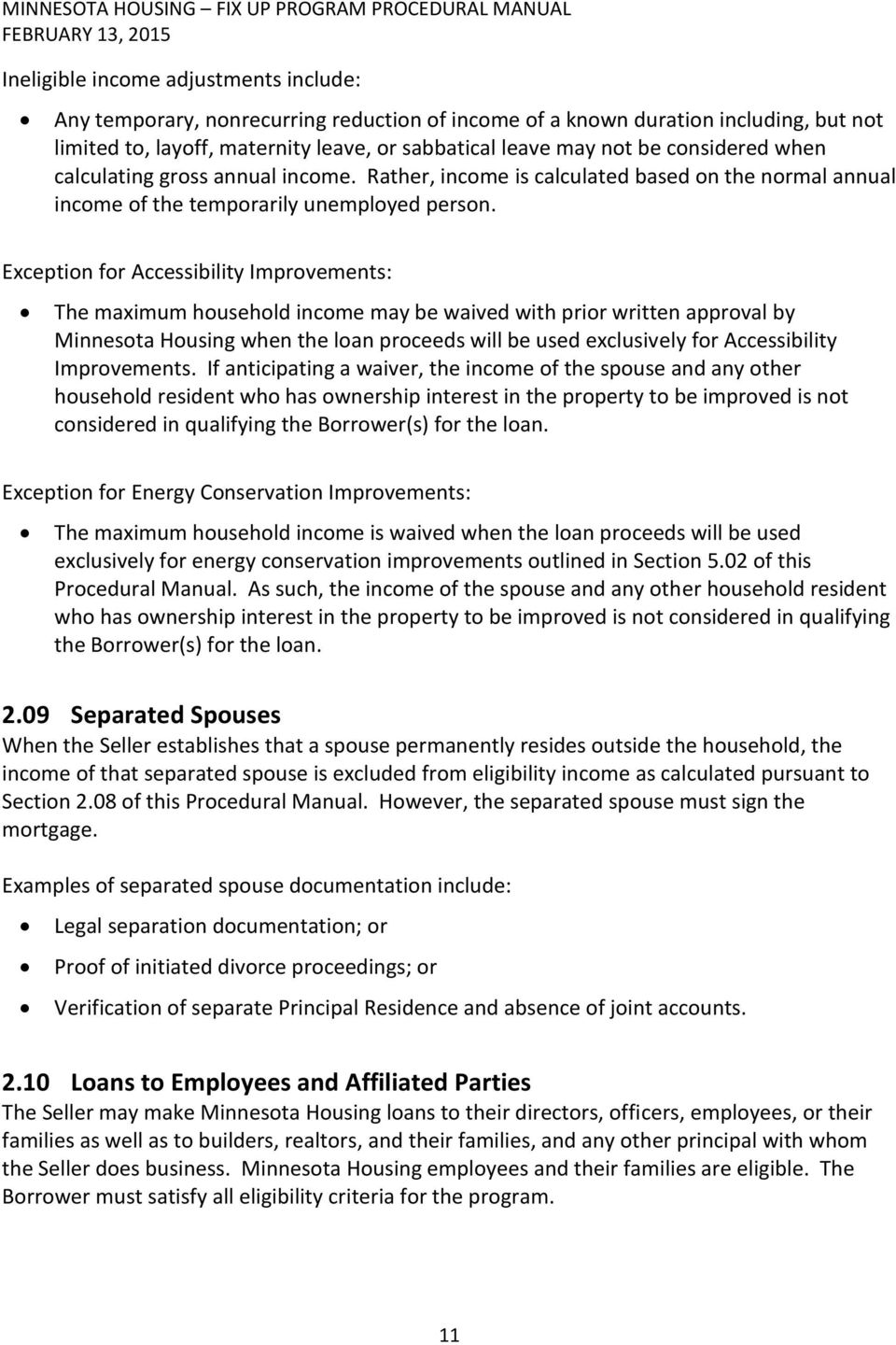 Exception for Accessibility Improvements: The maximum household income may be waived with prior written approval by Minnesota Housing when the loan proceeds will be used exclusively for Accessibility
