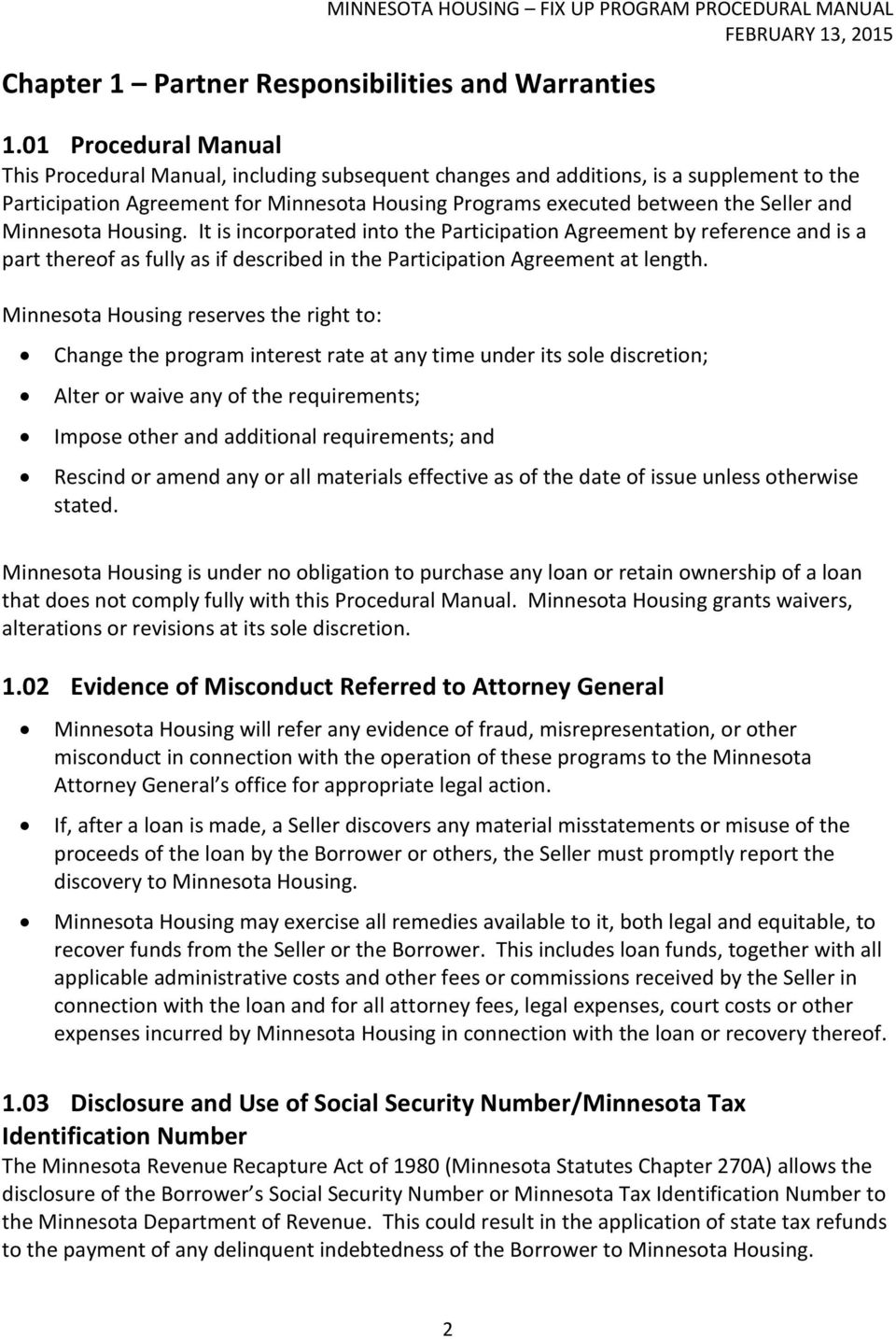 Minnesota Housing. It is incorporated into the Participation Agreement by reference and is a part thereof as fully as if described in the Participation Agreement at length.