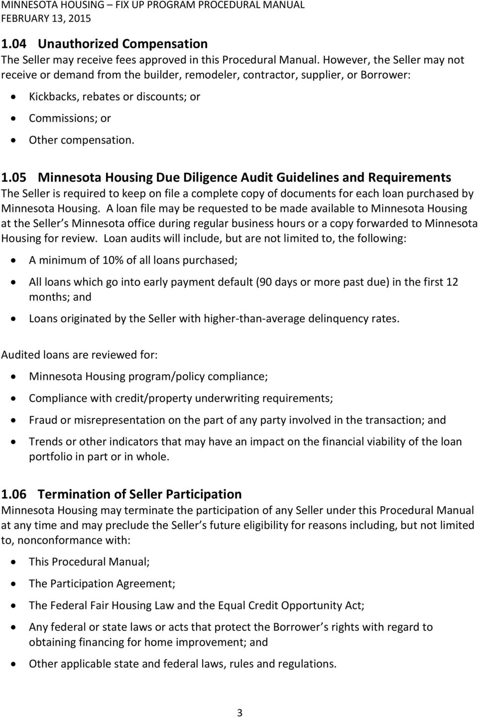 05 Minnesota Housing Due Diligence Audit Guidelines and Requirements The Seller is required to keep on file a complete copy of documents for each loan purchased by Minnesota Housing.