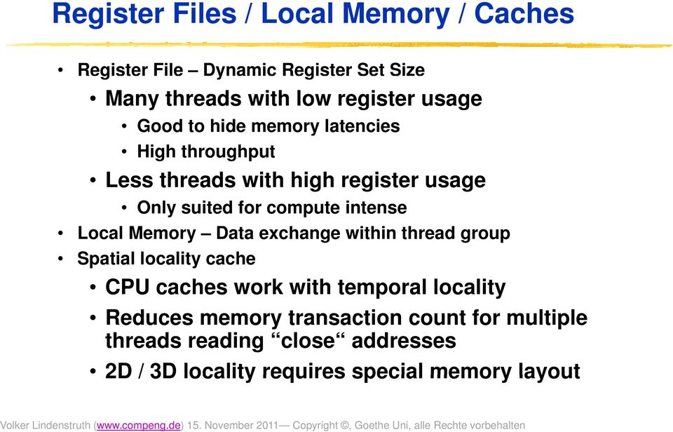 group Spatial locality cache CPU caches work with temporal locality Reduces memory transaction count for multiple threads reading close