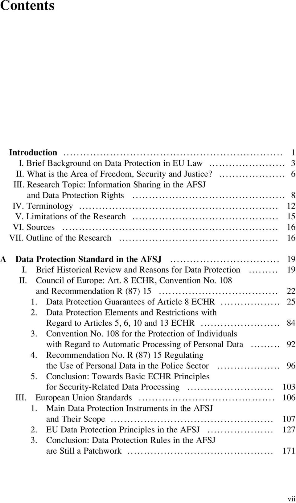 .. 16 A Data Protection Standard in the AFSJ... 19 I. Brief Historical Review and Reasons for Data Protection... 19 II. Council of Europe: Art. 8 ECHR, Convention No. 108 and Recommendation R (87) 15.
