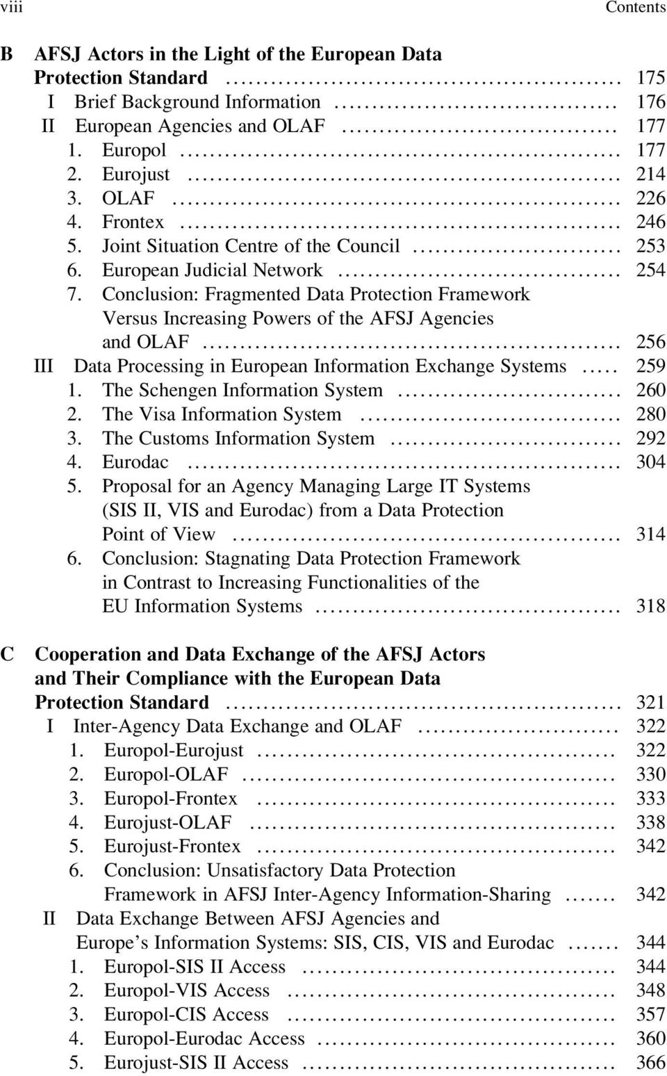Conclusion: Fragmented Data Protection Framework Versus Increasing Powers of the AFSJ Agencies and OLAF... 256 III Data Processing in European Information Exchange Systems... 259 1.