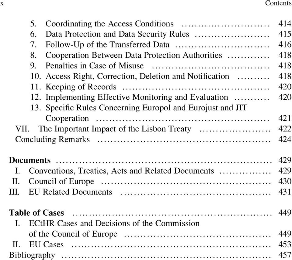 Implementing Effective Monitoring and Evaluation... 420 13. Specific Rules Concerning Europol and Eurojust and JIT Cooperation... 421 VII. The Important Impact of the Lisbon Treaty.