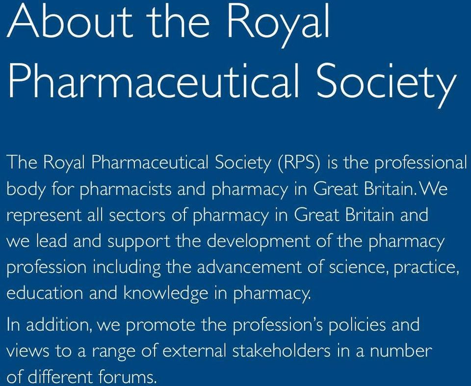 We represent all sectors of pharmacy in Great Britain and we lead and support the development of the pharmacy profession including the