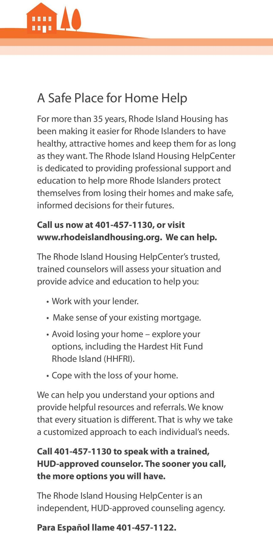 decisions for their futures. Call us now at 401-457-1130, or visit www.rhodeislandhousing.org. We can help.