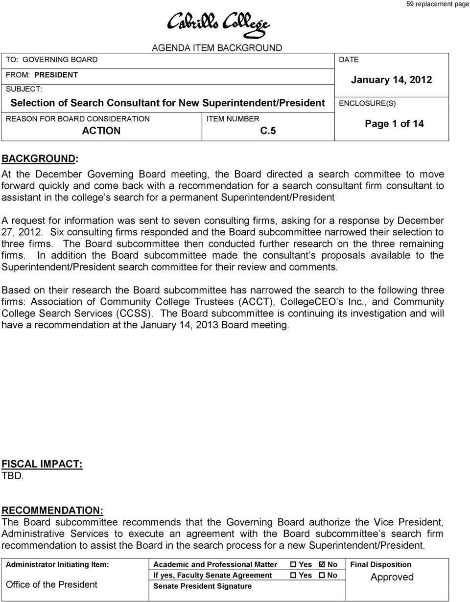 5 January 14, 2012 ENCLOSURE(S) Page 1 of 14 BACKGROUND: At the December Governing Board meeting, the Board directed a search committee to move forward quickly and come back with a recommendation for