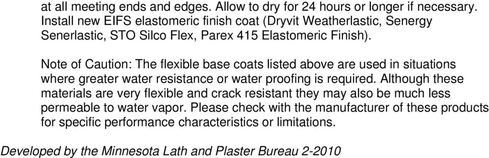 Note of Caution: The flexible base coats listed above are used in situations where greater water resistance or water proofing is required.