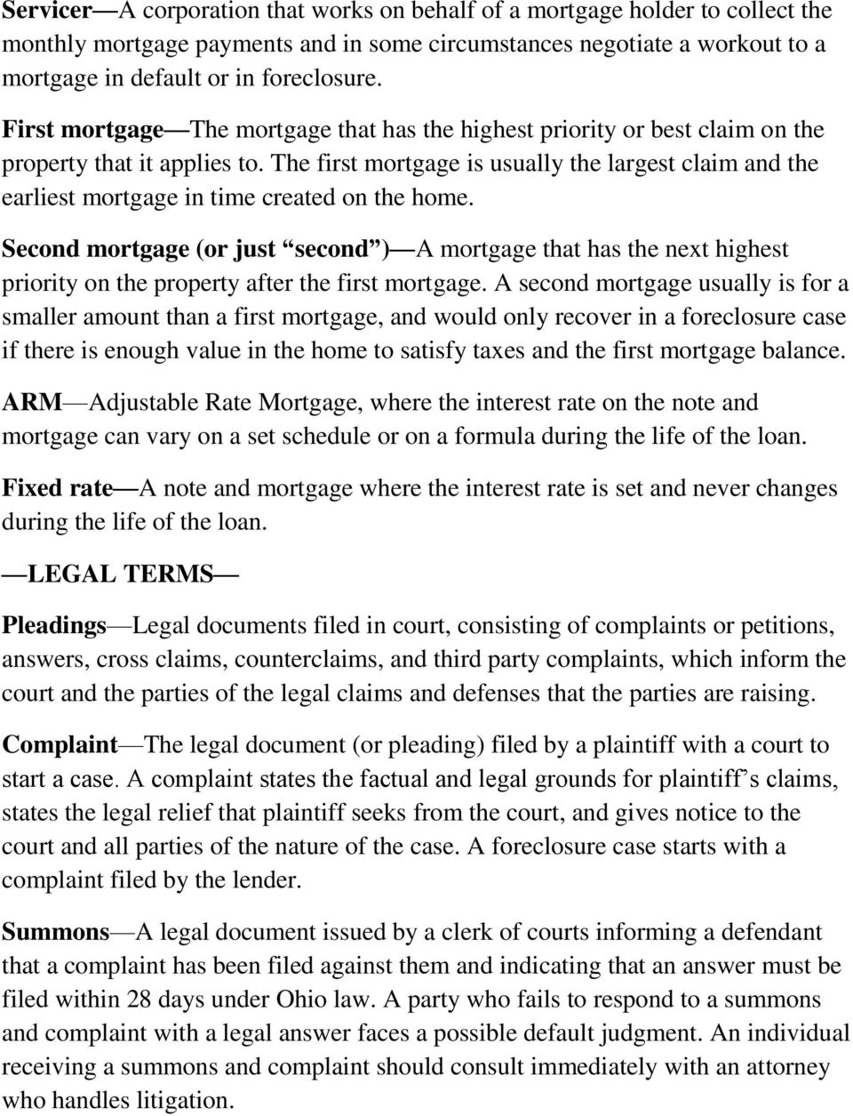 The first mortgage is usually the largest claim and the earliest mortgage in time created on the home.