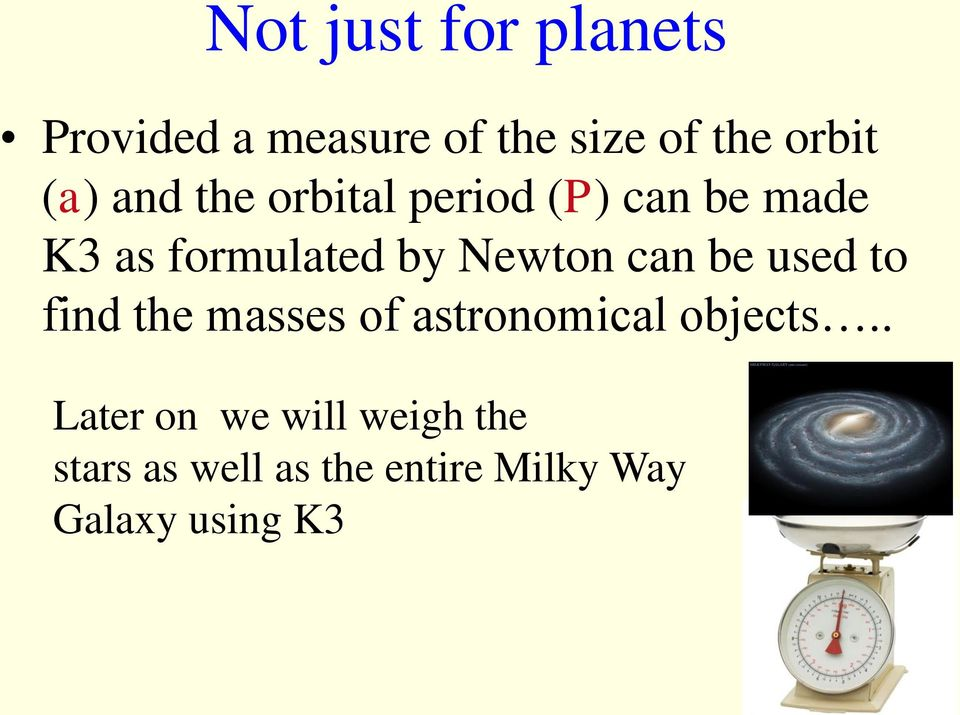 Newton can be used to find the masses of astronomical objects.