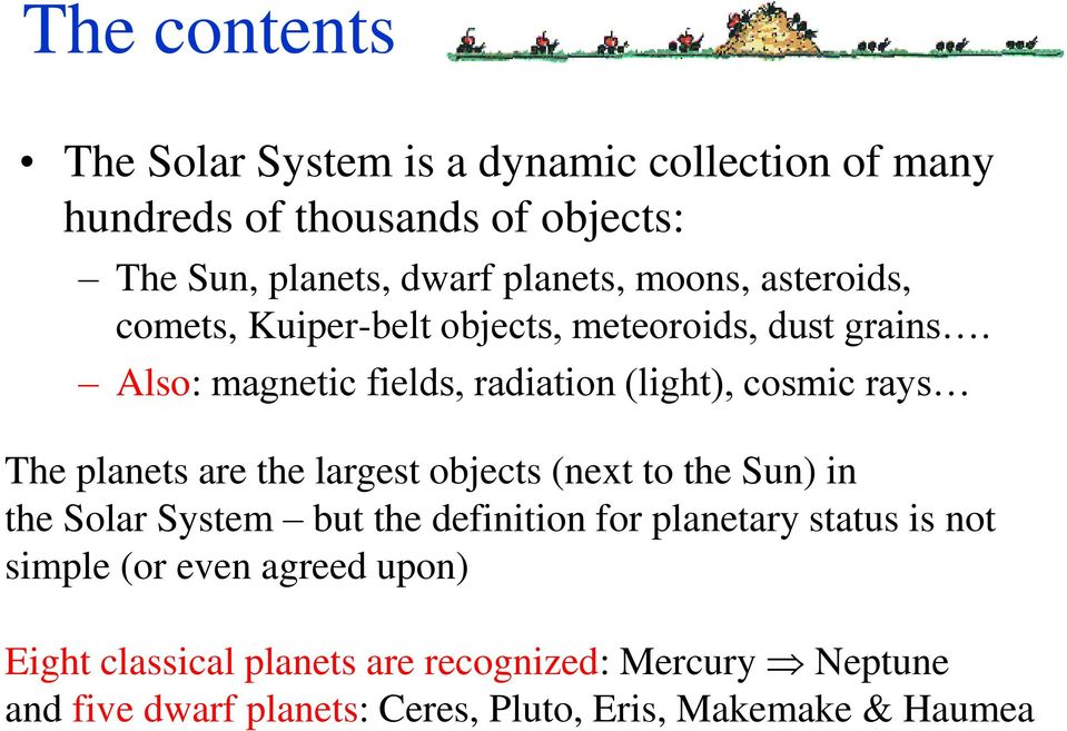 Also: magnetic fields, radiation (light), cosmic rays The planets are the largest objects (next to the Sun) in the Solar System