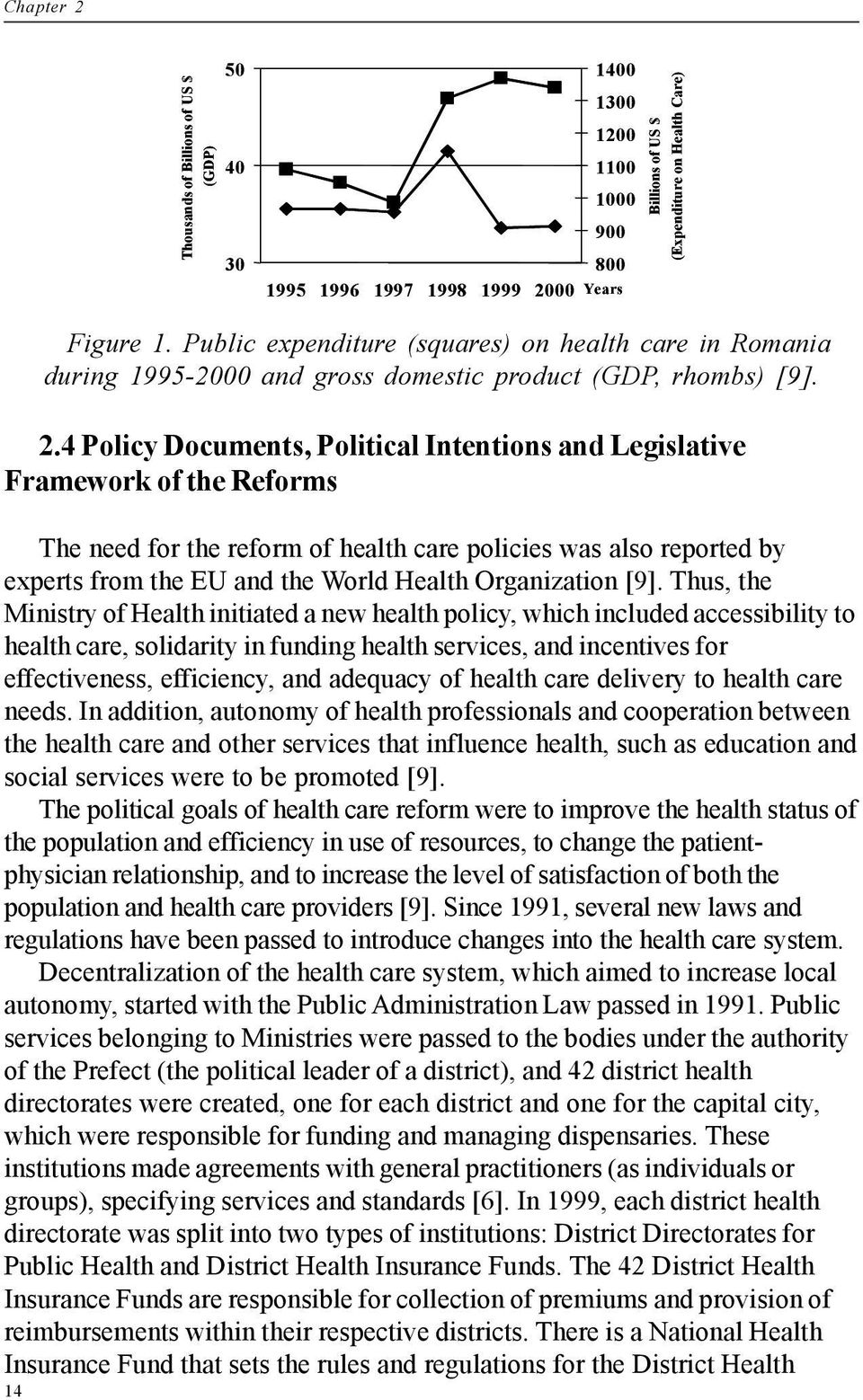 4 Policy Documents, Political Intentions and Legislative Framework of the Reforms The need for the reform of health care policies was also reported by experts from the EU and the World Health