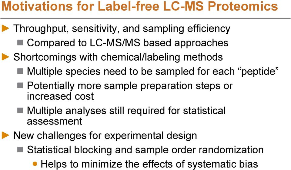 more sample preparation steps or increased cost Multiple analyses still required for statistical assessment New