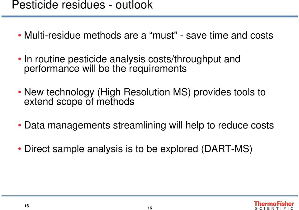 technology (High Resolution MS) provides tools to extend scope of methods Data managements