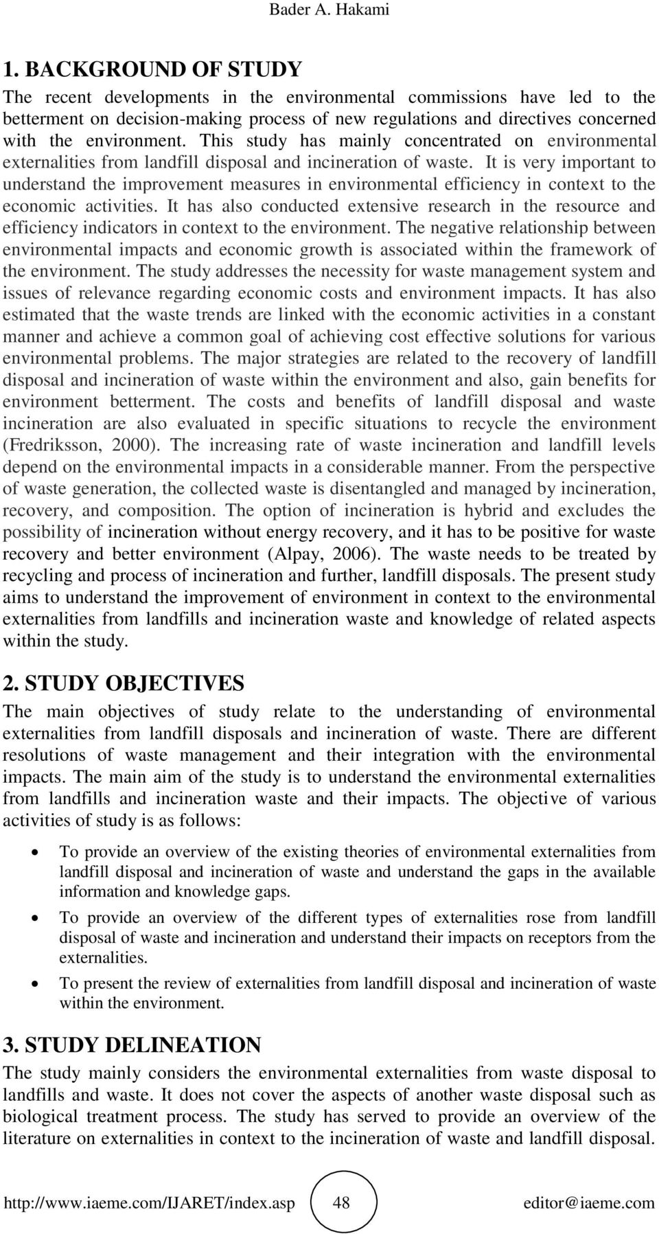 This study has mainly concentrated on environmental externalities from landfill disposal and incineration of waste.