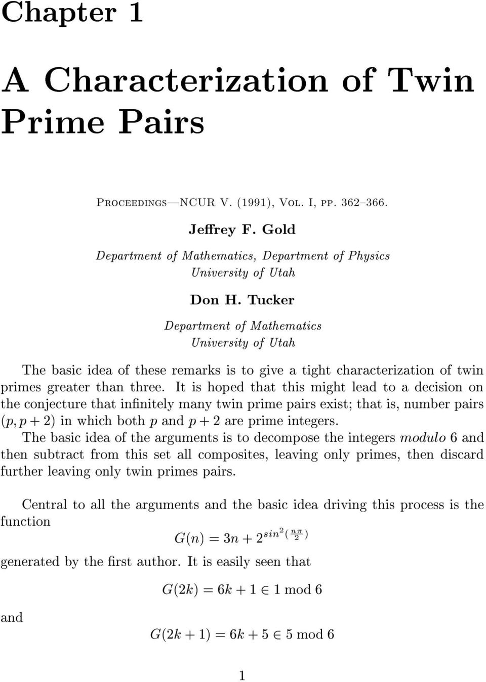 It is hoped that this might lead to a decision on the conjecture that innitely many twin prime pairs exist; that is, number pairs (p; p +2)inwhich both p and p + 2 are prime integers.