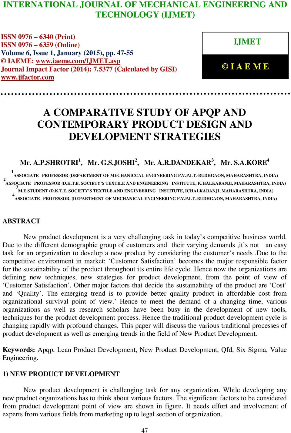com IJMET I A E M E A COMPARATIVE STUDY OF APQP AND CONTEMPORARY PRODUCT DESIGN AND DEVELOPMENT STRATEGIES Mr. A.P.SHROTRI 1, Mr. G.S.JOSHI 2, Mr. A.R.DANDEKAR 3, Mr. S.A.KORE 4 1 ASSOCIATE PROFESSOR (DEPARTMENT OF MECHANICCAL ENGINEERING P.