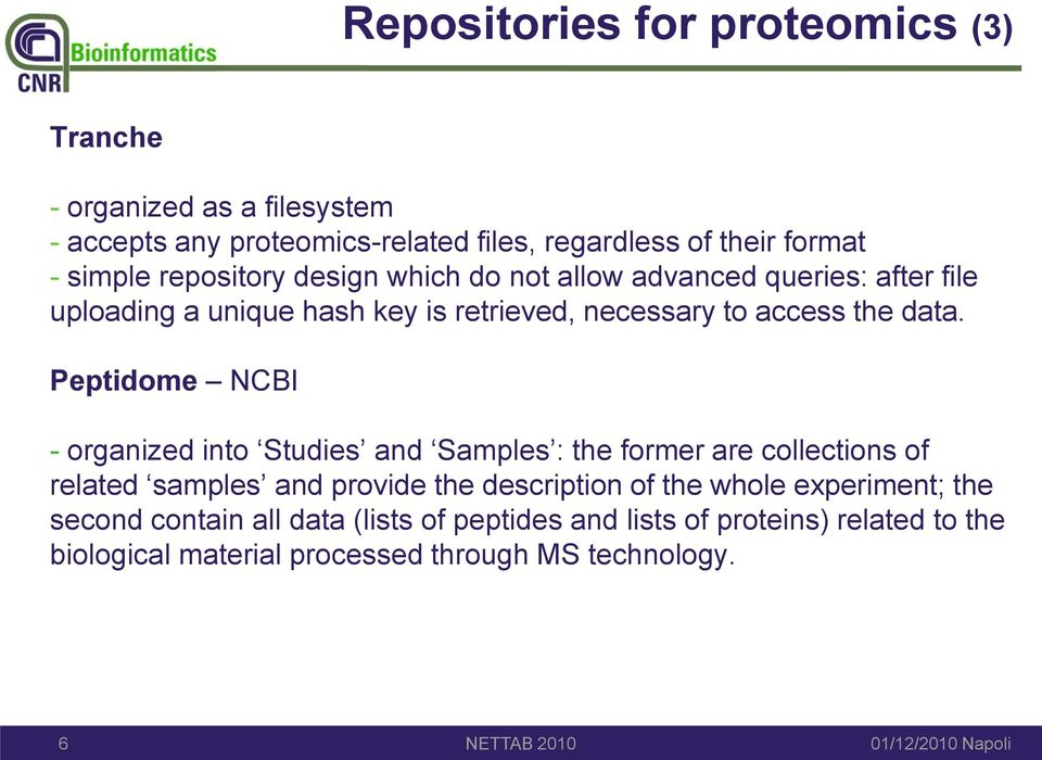 Peptidome NCBI - organized into Studies and Samples : the former are collections of related samples and provide the description of the whole