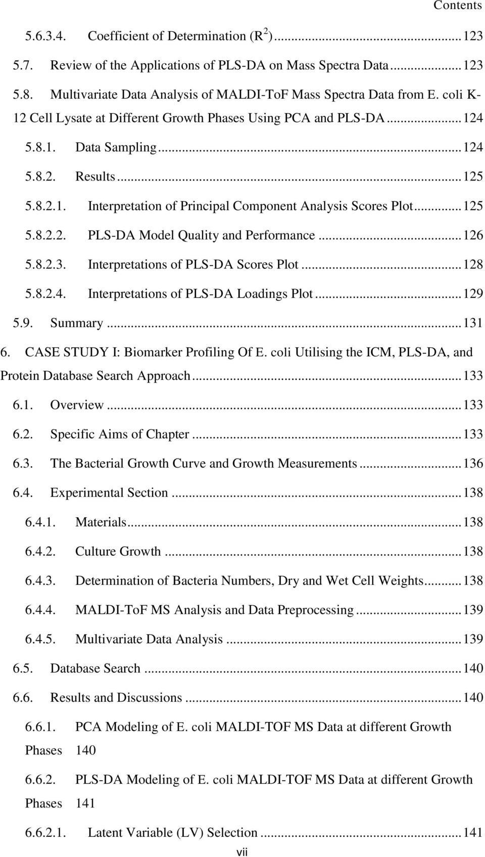 .. 125 5.8.2.2. PLS-DA Model Quality and Performance... 126 5.8.2.3. Interpretations of PLS-DA Scores Plot... 128 5.8.2.4. Interpretations of PLS-DA Loadings Plot... 129 5.9. Summary... 131 6.