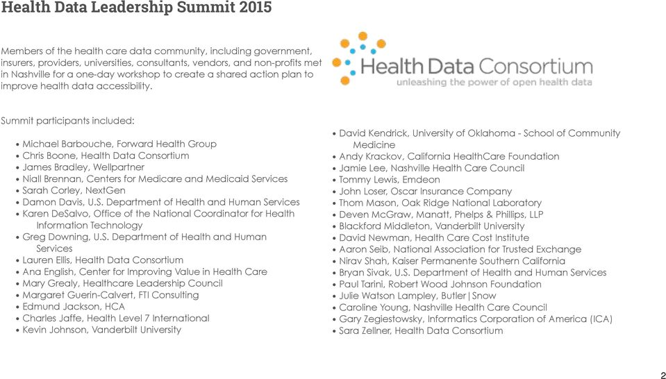 Summit participants included: Michael Barbouche, Forward Health Group Chris Boone, Health Data Consortium James Bradley, Wellpartner Niall Brennan, Centers for Medicare and Medicaid Services Sarah