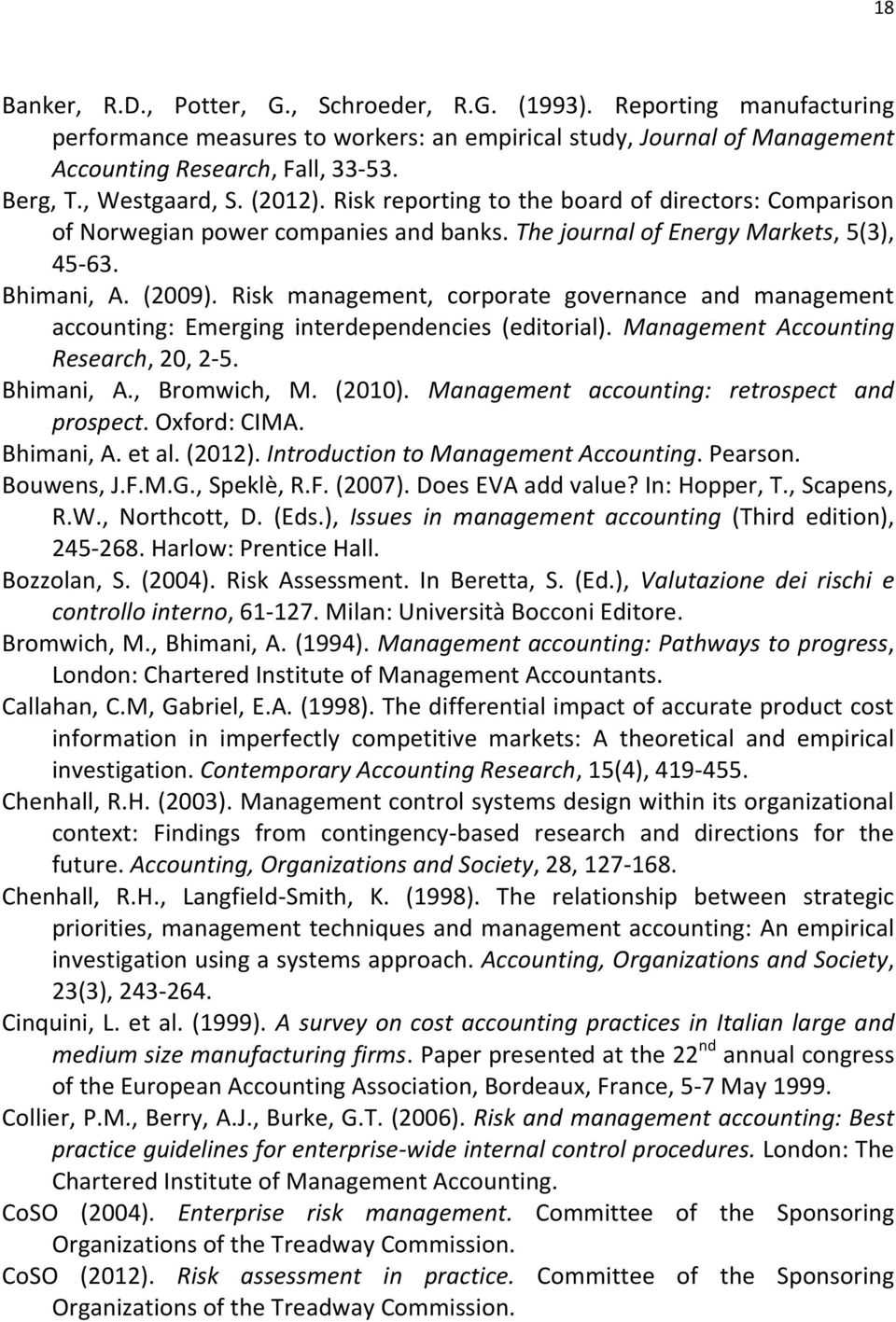 Risk management, corporate governance and management accounting: Emerging interdependencies (editorial). Management Accounting Research, 20, 2-5. Bhimani, A., Bromwich, M. (2010).