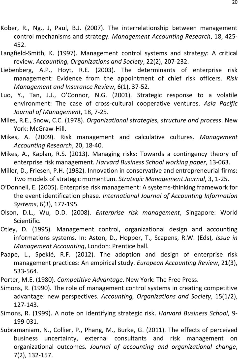 The determinants of enterprise risk management: Evidence from the appointment of chief risk officers. Risk Management and Insurance Review, 6(1), 37-52. Luo, Y., Tan, J.J., O Connor, N.G. (2001).