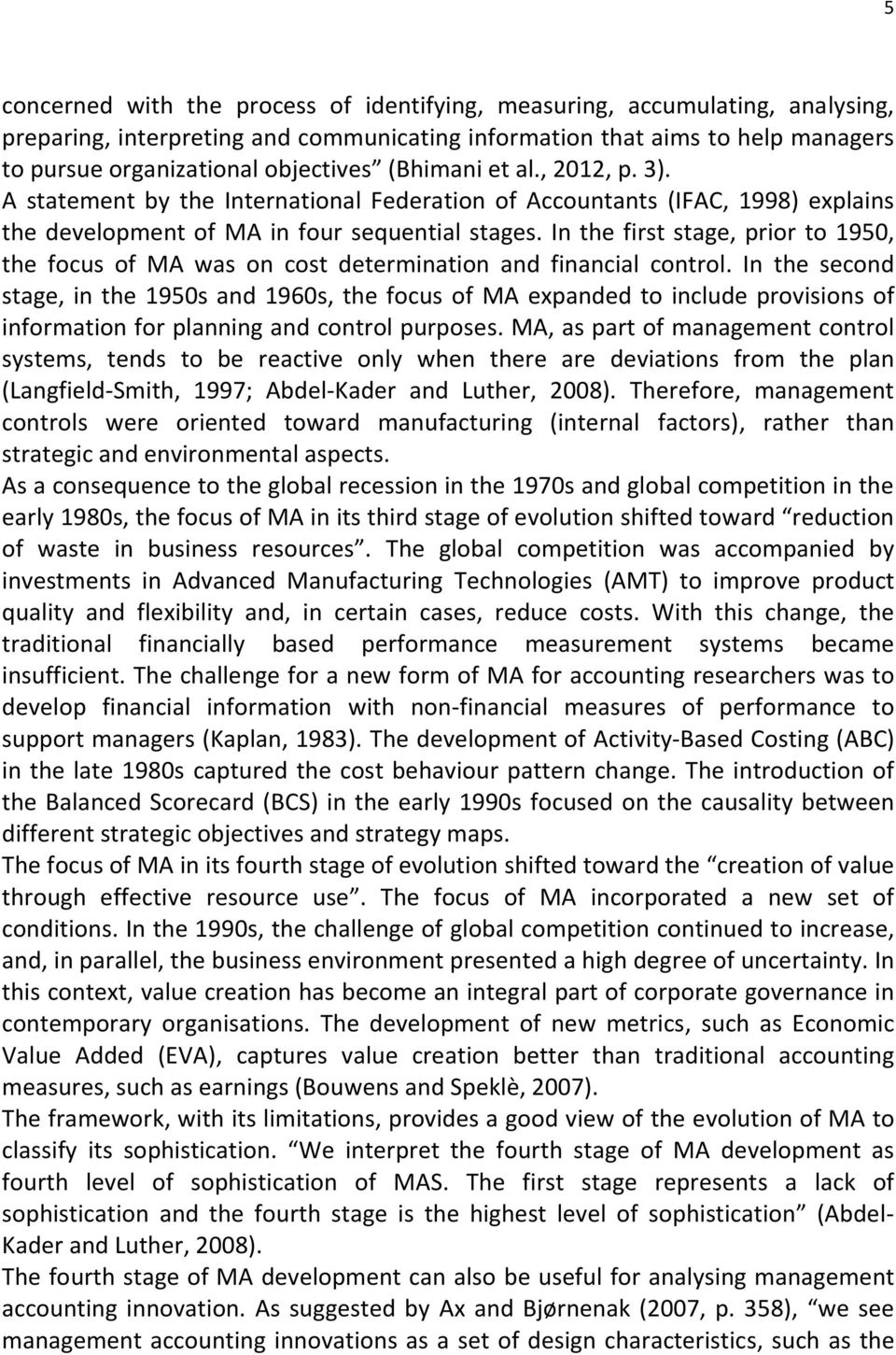In the first stage, prior to 1950, the focus of MA was on cost determination and financial control.