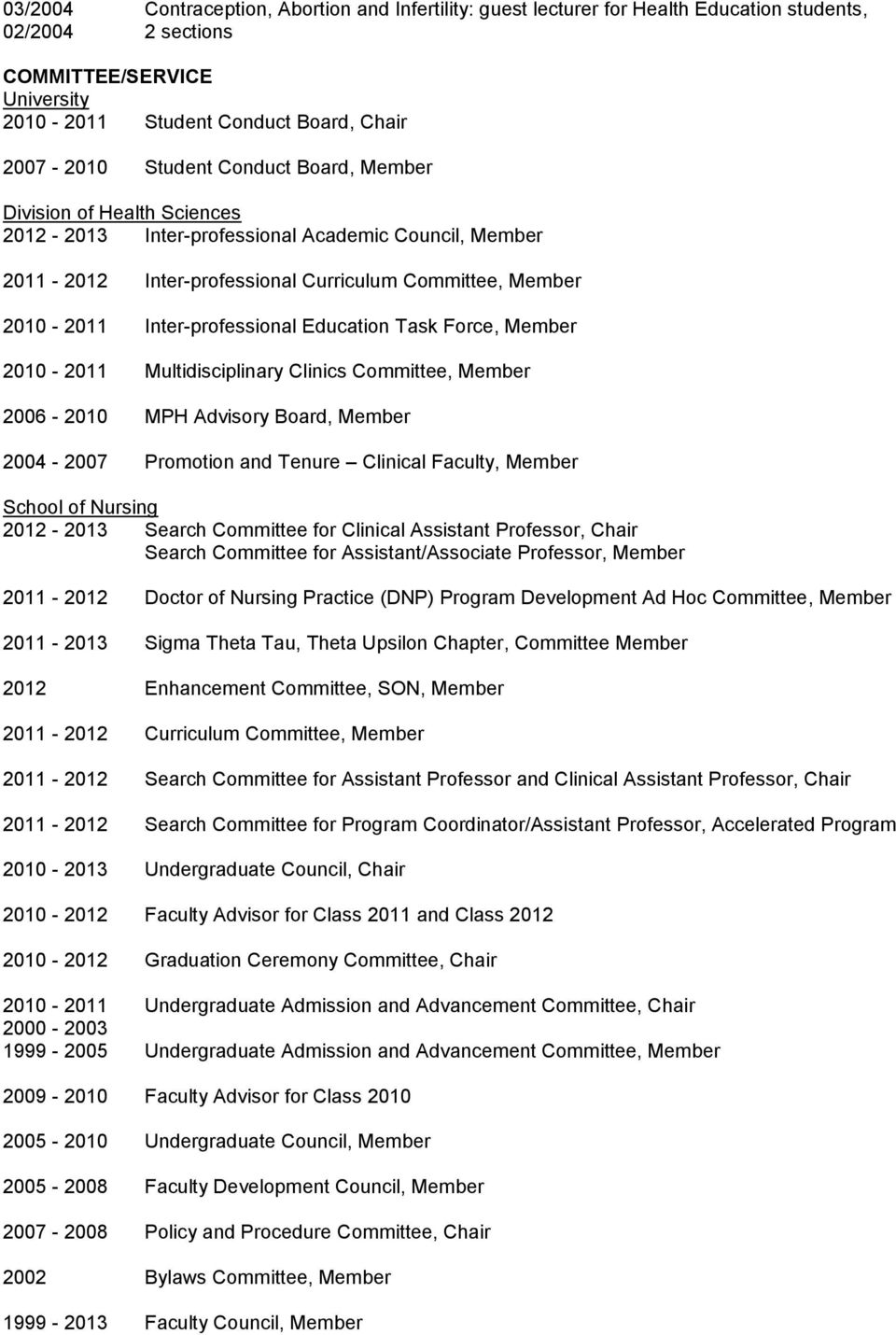 Education Task Force, Member 2010-2011 Multidisciplinary Clinics Committee, Member 2006-2010 MPH Advisory Board, Member 2004-2007 Promotion and Tenure Clinical Faculty, Member School of Nursing
