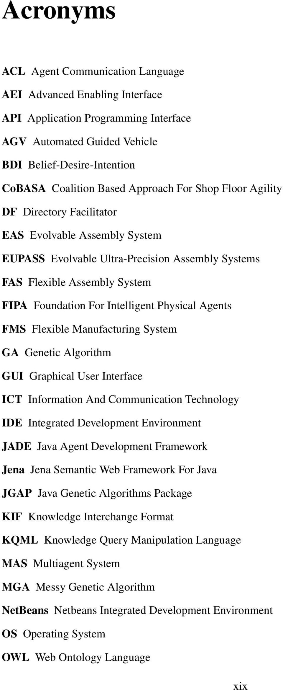 Physical Agents FMS Flexible Manufacturing System GA Genetic Algorithm GUI Graphical User Interface ICT Information And Communication Technology IDE Integrated Development Environment JADE Java Agent